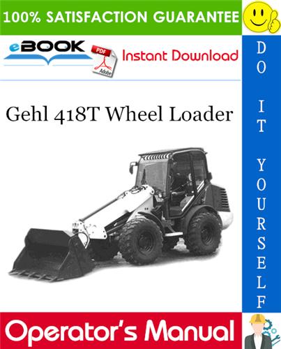 Pay for ☆☆ Best ☆☆ Gehl 418T Wheel Loader Operators Manual