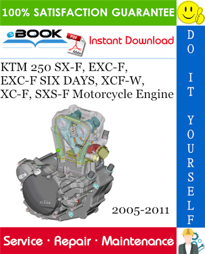 Pay for ☆☆ Best ☆☆ KTM 250 SX-F, EXC-F, EXC-F SIX DAYS, XCF-W, XC-F, SXS-F Motorcycle Engine Service Repair Manual 2005-2011 Download