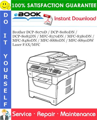 Pay for ☆☆ Best ☆☆ Brother DCP-8070D / DCP-8080DN / DCP-8085DN / MFC-8370DN / MFC-8380DN / MFC-8480DN / MFC-8880DN / MFC-8890DW Laser FAX/MFC Service Repair Manual