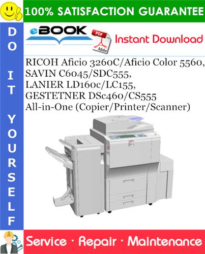 Pay for ☆☆ Best ☆☆ RICOH Aficio 3260C/Aficio Color 5560, SAVIN C6045/SDC555, LANIER LD160c/LC155, GESTETNER DSc460/CS555 All-in-One (Copier/Printer/Scanner) Service Repair Manual +