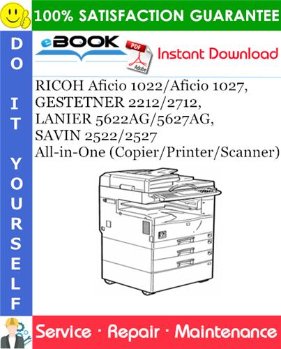 Pay for ☆☆ Best ☆☆ RICOH Aficio 1022/Aficio 1027, GESTETNER 2212/2712, LANIER 5622AG/5627AG, SAVIN 2522/2527 All-in-One (Copier/Printer/Scanner) Service Repair Manual + Parts Catal
