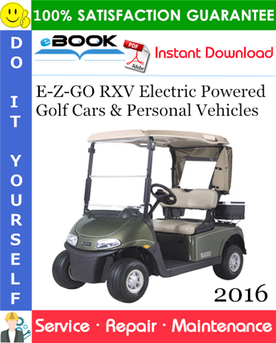 Pay for ☆☆ Best ☆☆ E-Z-GO RXV Electric Powered Golf Cars & Personal Vehicles Service Repair Manual - Starting Model Year 2016