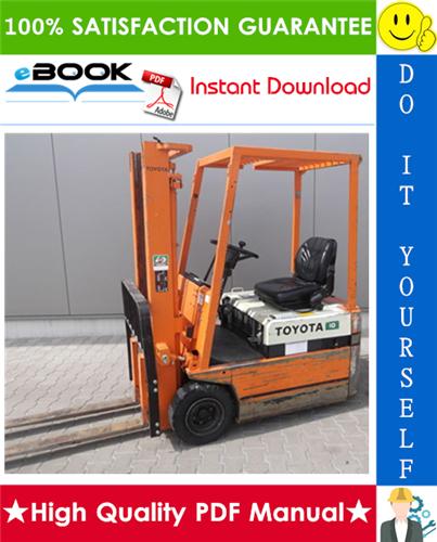 Pay for ☆☆ Best ☆☆ Toyota FBE10, FBE13, FBE15, FBE18, 06-FBE10, 06-FBE13, 06-FBE15, 06-FBE18 Series Forklift Trucks Service Repair Manual