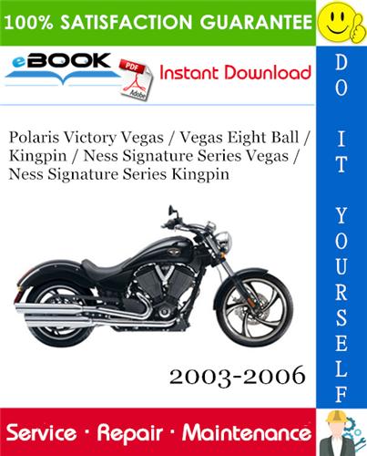 Pay for ☆☆ Best ☆☆ Polaris Victory Vegas / Vegas Eight Ball / Kingpin / Ness Signature Series Vegas / Ness Signature Series Kingpin Motorcycle Service Repair Manual 2003-2006 Downl