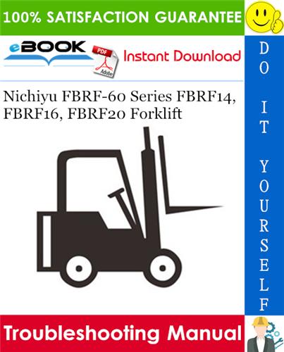 Pay for ☆☆ Best ☆☆ Nichiyu FBRF-60 Series FBRF14, FBRF16, FBRF20 Forklift Troubleshooting Manual