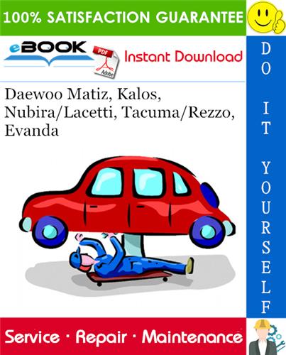 Pay for ☆☆ Best ☆☆ Daewoo Matiz, Kalos, Nubira/Lacetti, Tacuma/Rezzo, Evanda Service Repair Manual