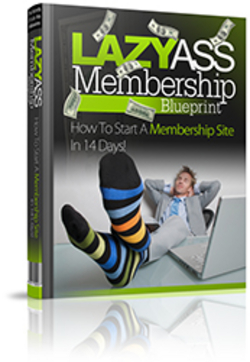 Pay for Lazy Ass Membership Blueprint (PLR)