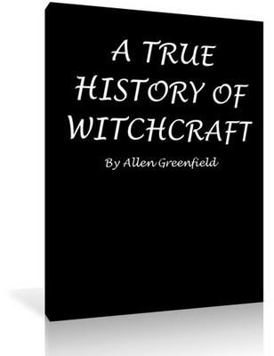 Pay for A TRUE HISTORY OF WITCHCRAFT By Allen Greenfield