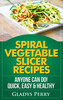 Thumbnail Spiral Vegetable Slicer Recipes Anyone Can Do! Quick, Easy &