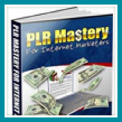 Pay for PLR Mastery For Internet Marketers - Make a Real Income!