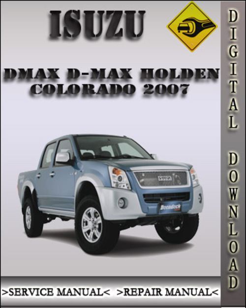 Pay for 2007 Isuzu Dmax D-Max Holden Colorado Factory Service Repair Manual