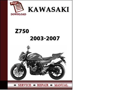 Kawasaki Z750 2003 2004 2005 2006 2007 Workshop Service Repair Manu
