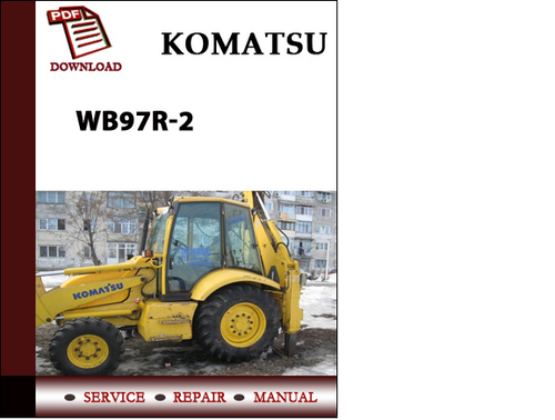Now Komatsu WB97R-2 Backhoe Loader Serial no  97F20001 and up Workshop  Service Repair Manual Pdf Download