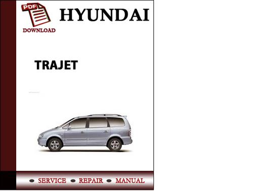 Pay for Hyundai Trajet Workshop Service Repair Manual Pdf Download