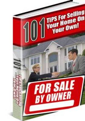 Pay for NEW 101 Tips For Selling Your Home On Your Own!
