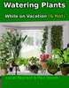 Watering Plants Whilte on Vacation (& Not)