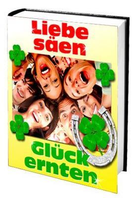 Pay for Ebook: Liebe säen - Glück ernten - Besser leben