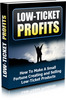 Thumbnail Low Ticket Profits - How To Make A Small Fortune Creating and Selling Low-Tickets Products MRR