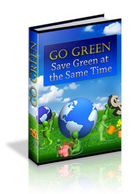 Pay for Go Green Save Green at the Same Time 125 Ways To Save Money...and Still Be Green - Resale Rights
