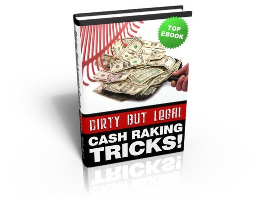 Pay for Dirty But Legal Cash Raking Tricks!