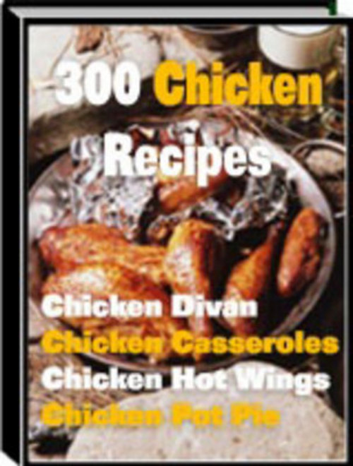 Pay for *NEW* 300 tasty and easy Chicken Recipes 2011