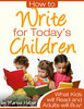 Thumbnail How to Write for Todays Children - What Kids Will Read And Adults Will Buy!