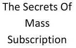 Thumbnail The Secrets Of Mass Subscription PLR Ebook