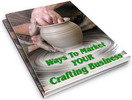 Thumbnail Ways To Market Your Crafting Business PLR Reports