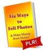 Thumbnail Six Ways to Sell Photos PLR eBook