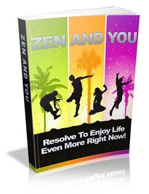 Pay for Zen And You : Resolve To Enjoy Life Even More Right Now!