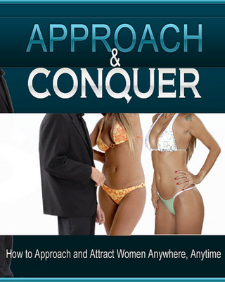 Pay for Approach and Conquer: How to Approach and Seduce Women Anywhere