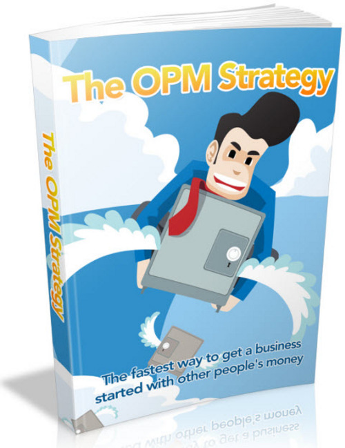 Pay for The OPM Strategy - Ways To Use Other Peoples Money To Launch Your Business