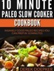 Thumbnail 10 Minute Paleo Slow Cooker Cookbook