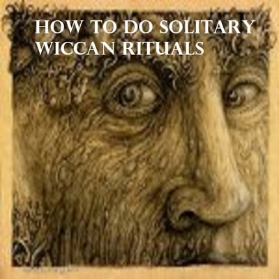 How To Do Solitary Wiccan Rituals
